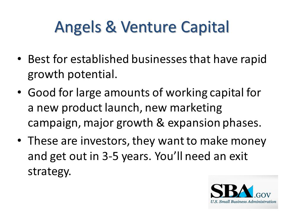 Angels & Venture Capital Best for established businesses that have rapid growth potential.