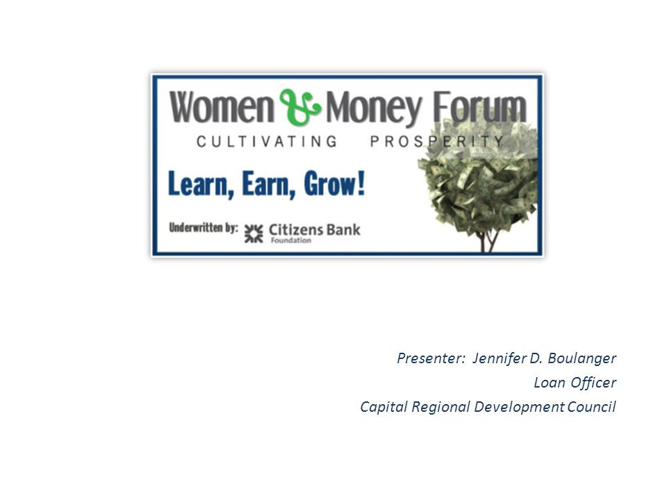 Presenter: Jennifer D. Boulanger Loan Officer Capital Regional Development Council