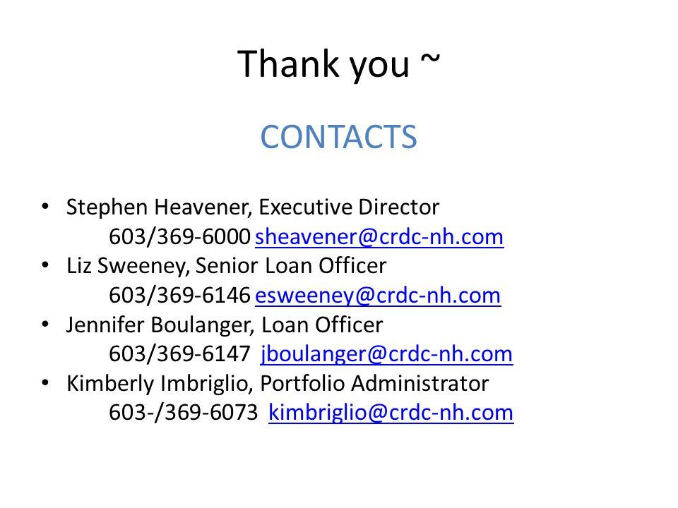 Thank you ~ CONTACTS Stephen Heavener, Executive Director 603/369-6000 sheavener@crdc-nh.comsheavener@crdc-nh.com Liz Sweeney, Senior Loan Officer 603