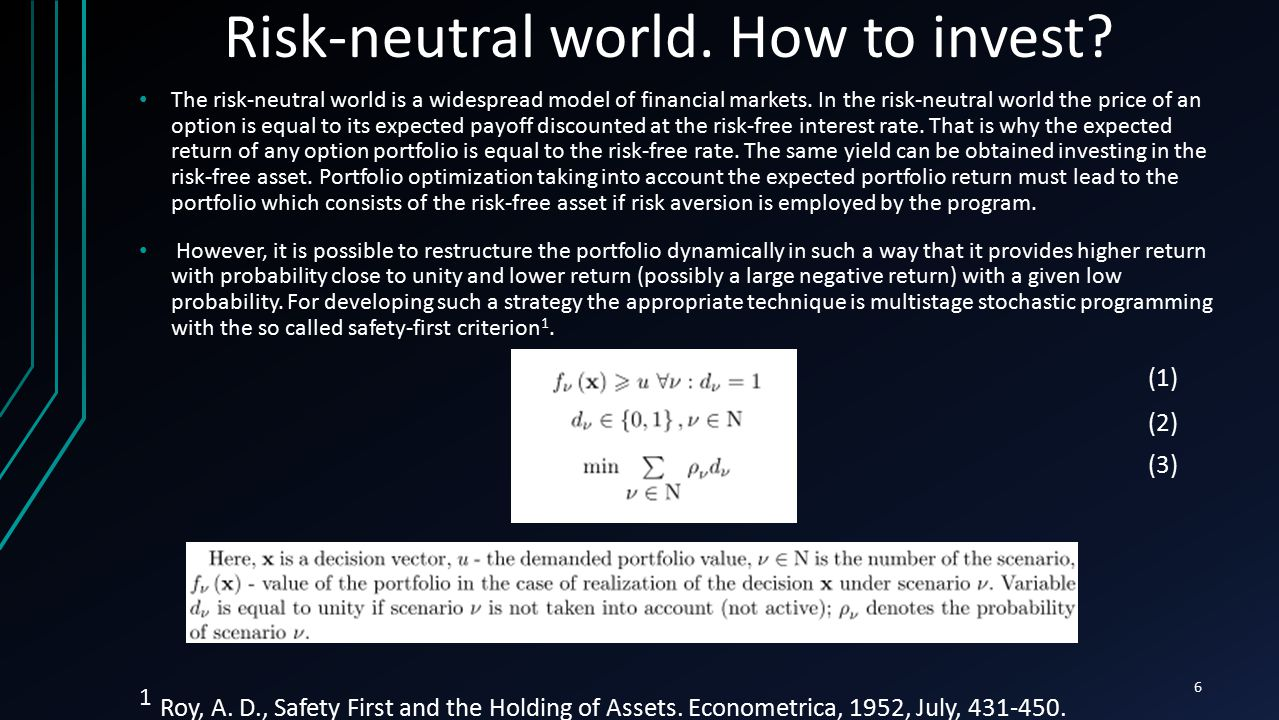 6 Risk-neutral world. How to invest? The risk-neutral world is a widespread model of financial markets. In the risk-neutral world the price of an opti