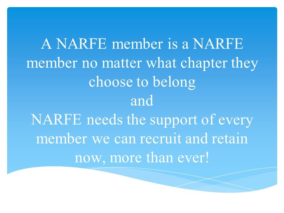 A NARFE member is a NARFE member no matter what chapter they choose to belong and NARFE needs the support of every member we can recruit and retain now, more than ever!