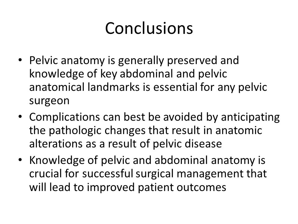 Conclusions Pelvic anatomy is generally preserved and knowledge of key abdominal and pelvic anatomical landmarks is essential for any pelvic surgeon C