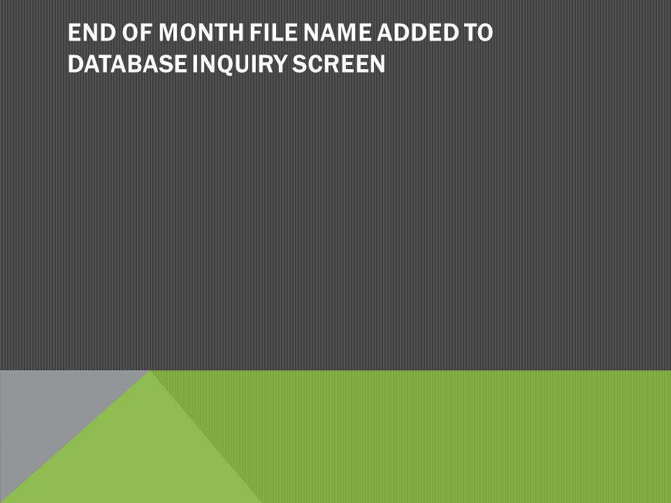 END OF MONTH FILE NAME ADDED TO DATABASE INQUIRY SCREEN