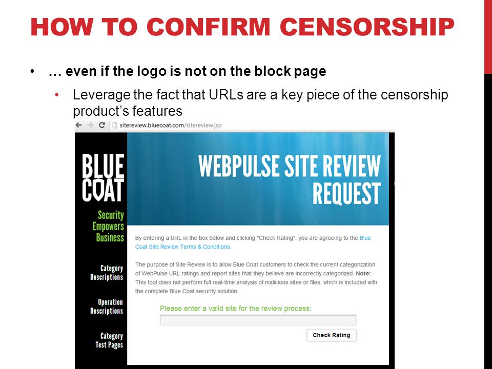 HOW TO CONFIRM CENSORSHIP … even if the logo is not on the block page Leverage the fact that URLs are a key piece of the censorship product's features