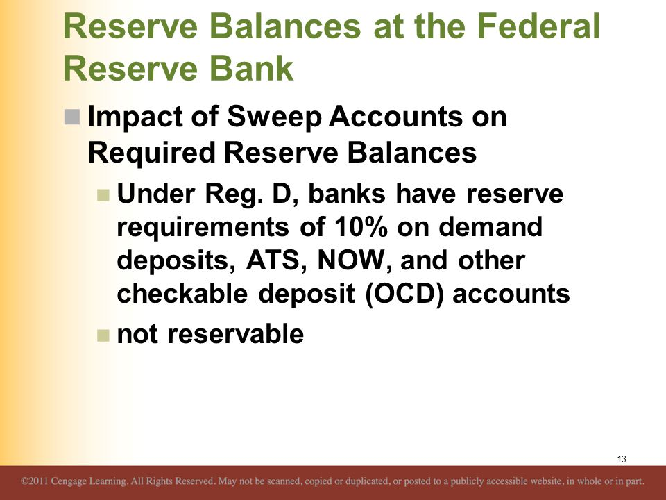 Reserve Balances at the Federal Reserve Bank Impact of Sweep Accounts on Required Reserve Balances Under Reg. D, banks have reserve requirements of 10