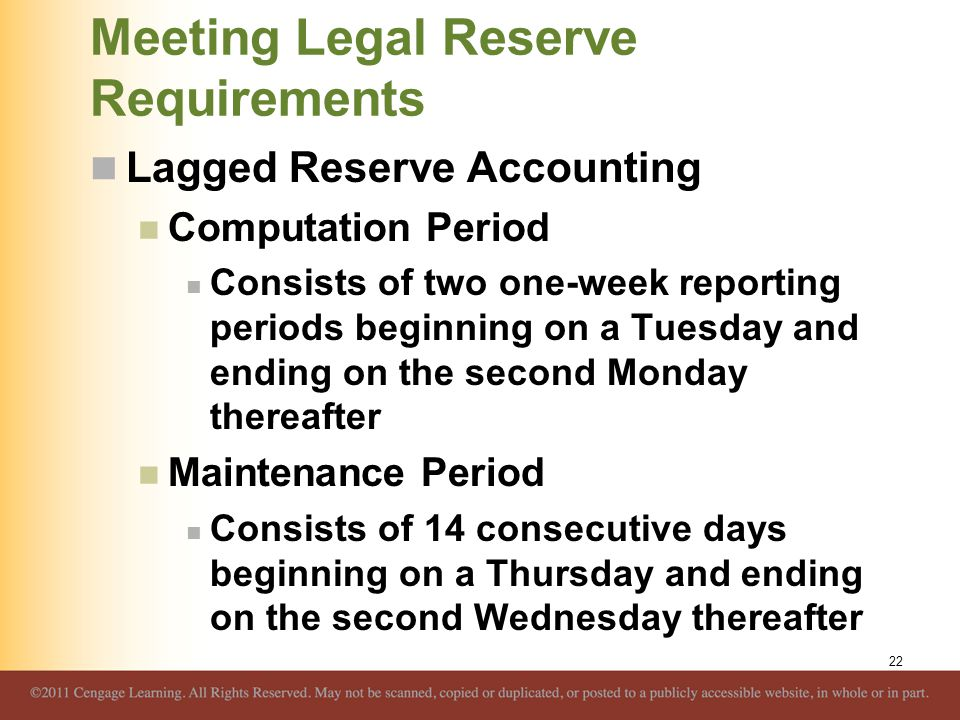 Meeting Legal Reserve Requirements Lagged Reserve Accounting Computation Period Consists of two one-week reporting periods beginning on a Tuesday and