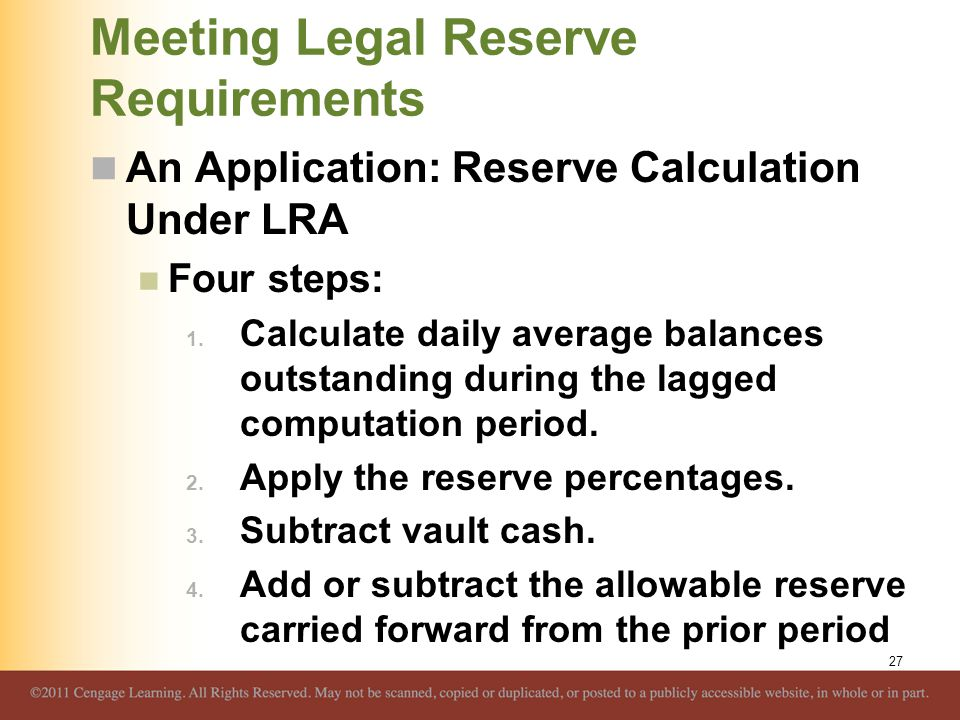 Meeting Legal Reserve Requirements An Application: Reserve Calculation Under LRA Four steps: 1. Calculate daily average balances outstanding during th