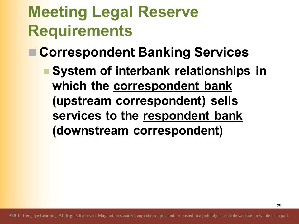 Meeting Legal Reserve Requirements Correspondent Banking Services System of interbank relationships in which the correspondent bank (upstream correspo
