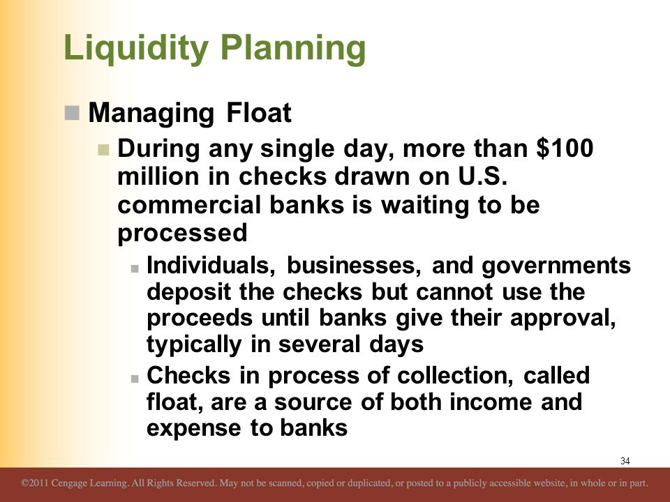 Liquidity Planning Managing Float During any single day, more than $100 million in checks drawn on U.S. commercial banks is waiting to be processed In