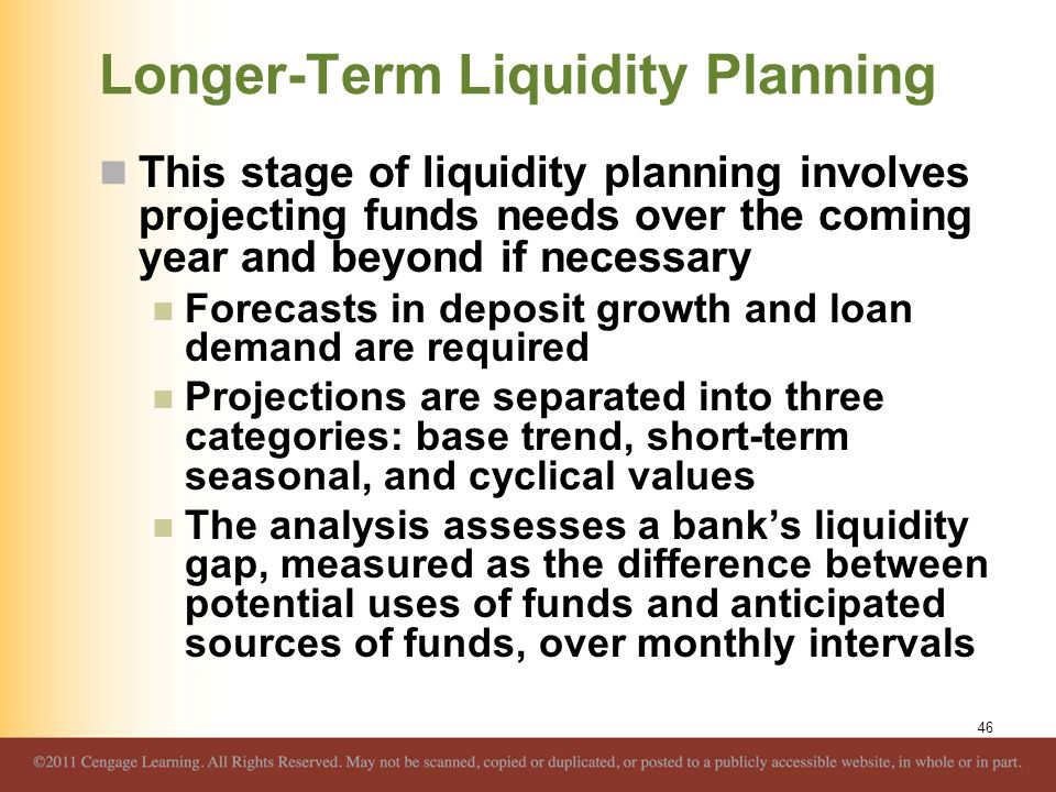 Longer-Term Liquidity Planning This stage of liquidity planning involves projecting funds needs over the coming year and beyond if necessary Forecasts