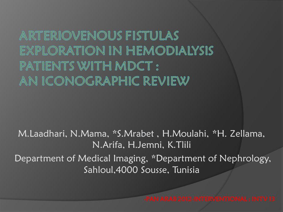 M.Laadhari, N.Mama, *S.Mrabet, H.Moulahi, *H. Zellama, N.Arifa, H.Jemni, K.Tlili Department of Medical Imaging, *Department of Nephrology, Sahloul,400