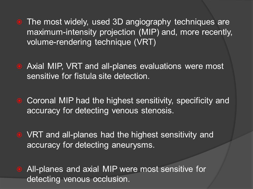  The most widely, used 3D angiography techniques are maximum-intensity projection (MIP) and, more recently, volume-rendering technique (VRT)  Axial