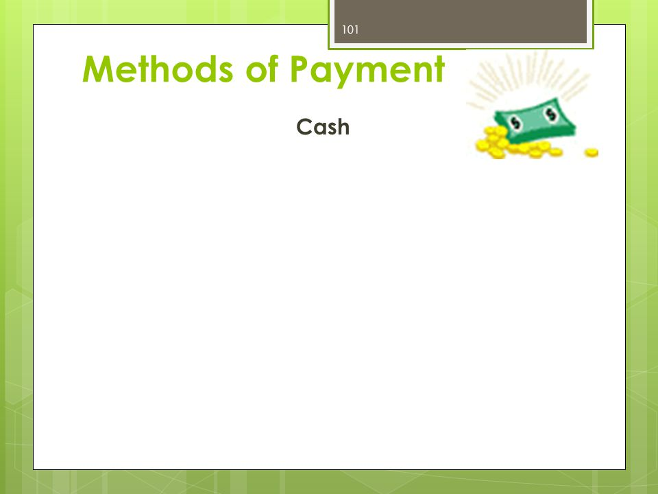 Cash 101 Methods of Payment
