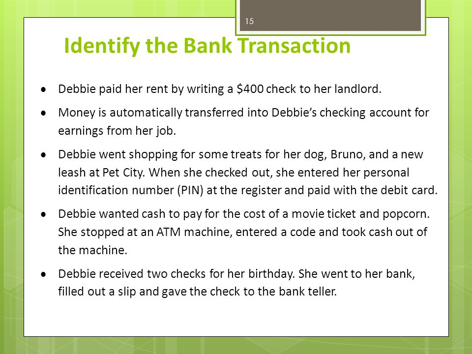 Identify the Bank Transaction 15  Debbie paid her rent by writing a $400 check to her landlord.