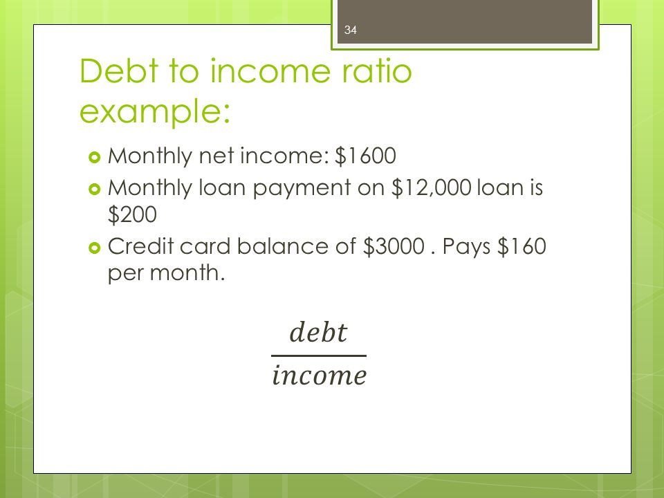 Debt to income ratio example: 34