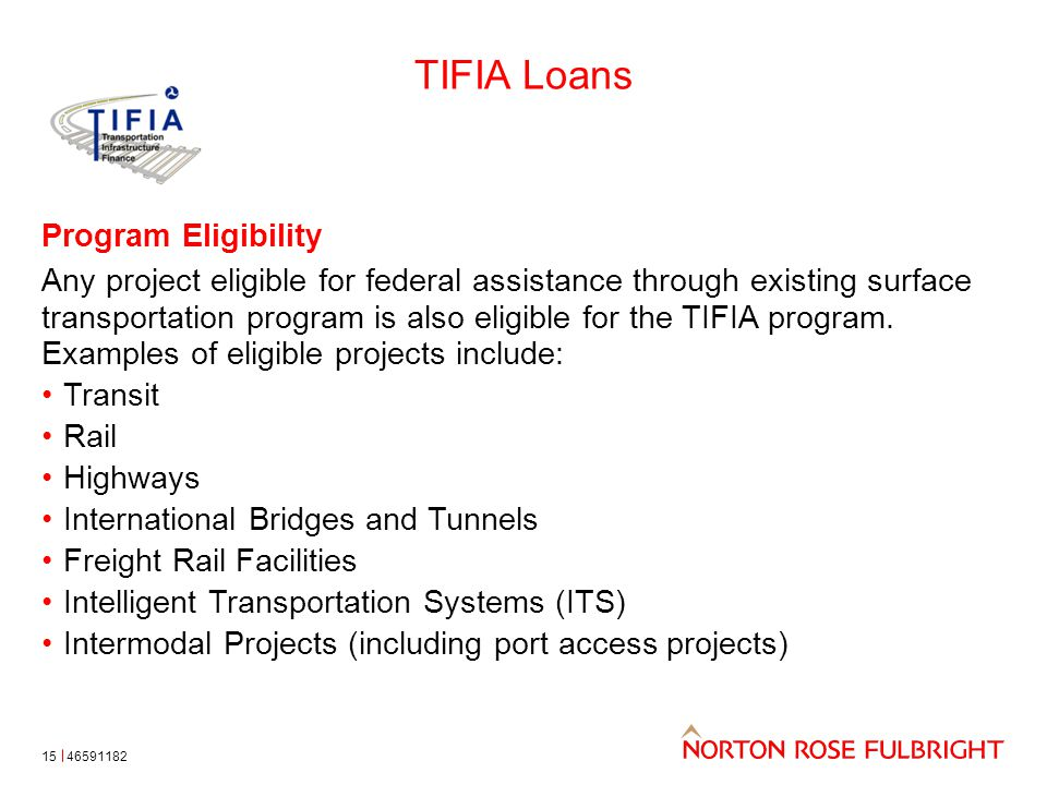 TIFIA Loans 15 Program Eligibility Any project eligible for federal assistance through existing surface transportation program is also eligible for th