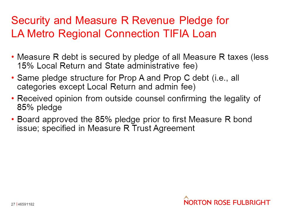 Security and Measure R Revenue Pledge for LA Metro Regional Connection TIFIA Loan Measure R debt is secured by pledge of all Measure R taxes (less 15%