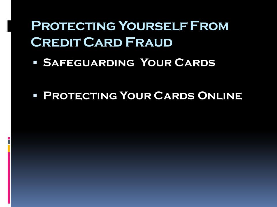 Protecting Yourself From Credit Card Fraud  Safeguarding Your Cards  Protecting Your Cards Online