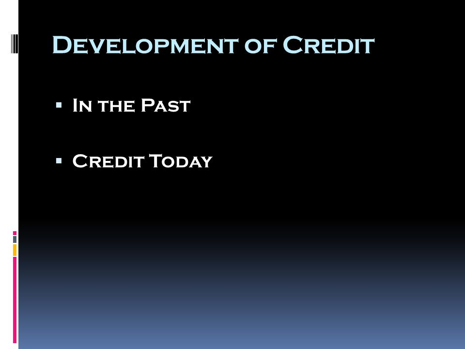 Development of Credit  In the Past  Credit Today