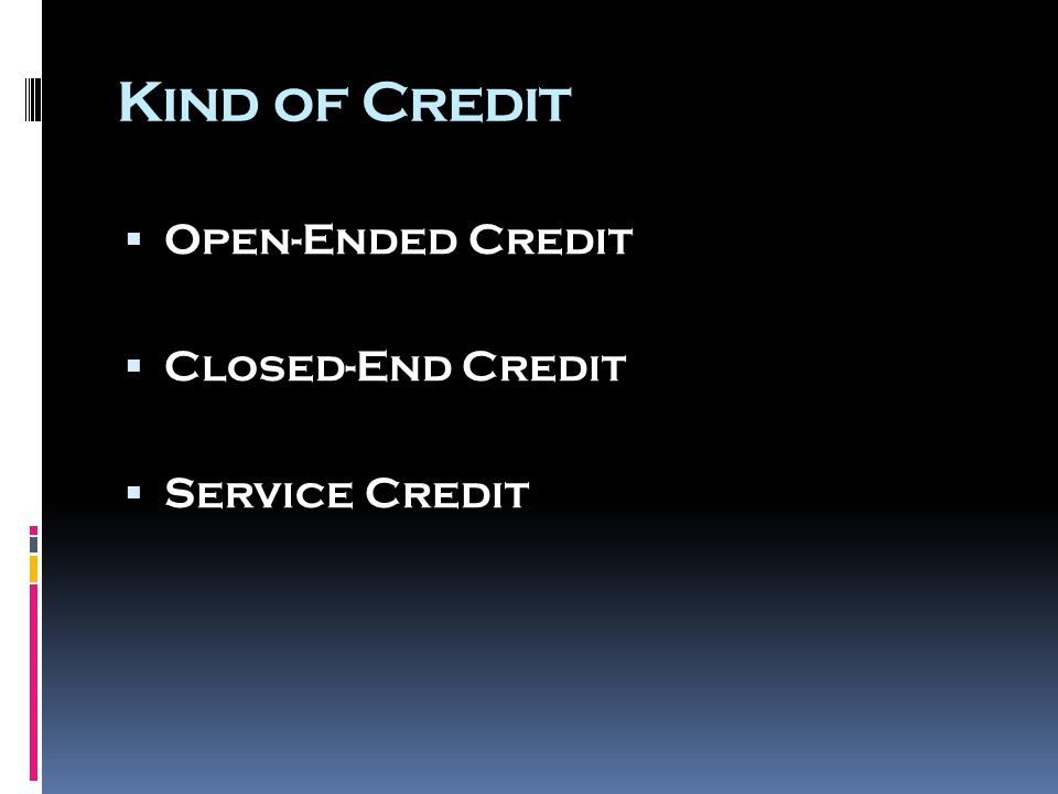 Kind of Credit  Open-Ended Credit  Closed-End Credit  Service Credit