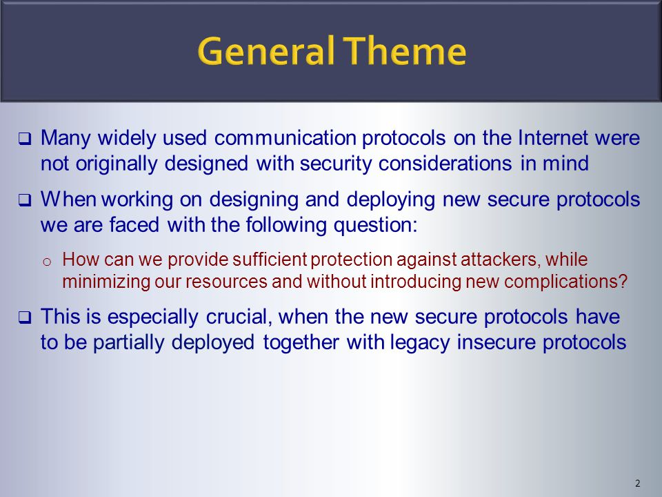 2  Many widely used communication protocols on the Internet were not originally designed with security considerations in mind  When working on desig