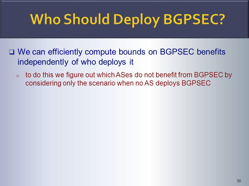  We can efficiently compute bounds on BGPSEC benefits independently of who deploys it o to do this we figure out which ASes do not benefit from BGPSE