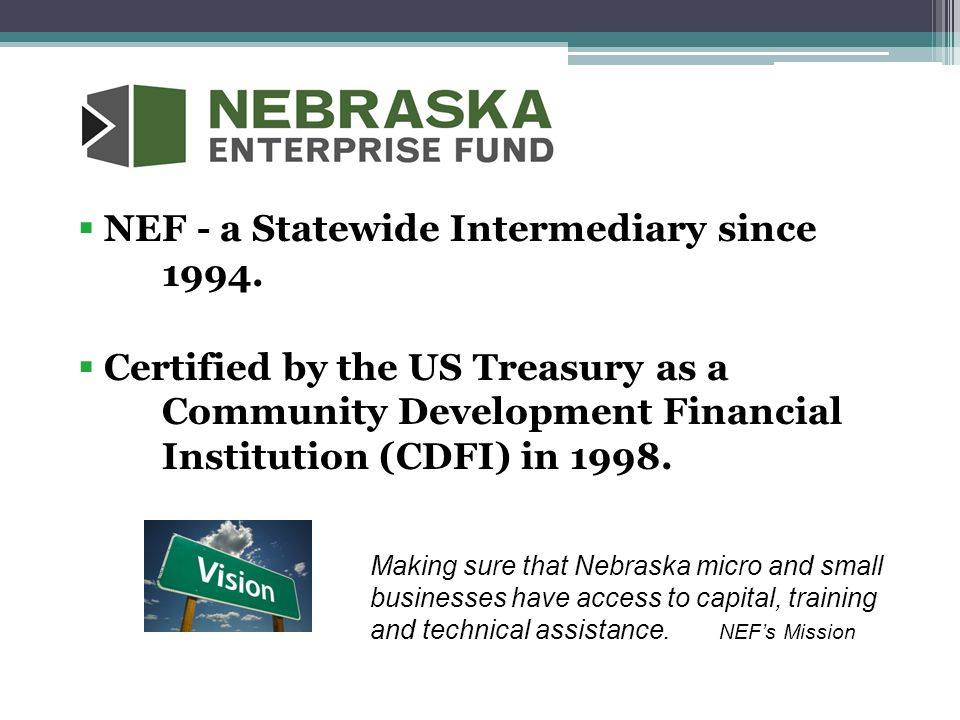  NEF - a Statewide Intermediary since 1994.  Certified by the US Treasury as a Community Development Financial Institution (CDFI) in 1998. Making su