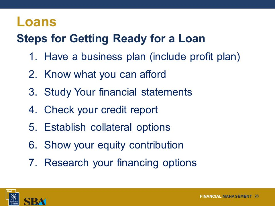 FINANCIAL MANAGEMENT 28 Loans Steps for Getting Ready for a Loan 1.
