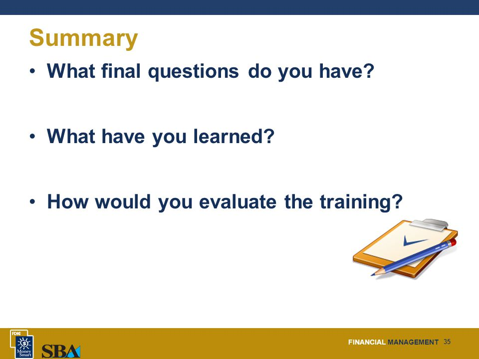 FINANCIAL MANAGEMENT 35 Summary What final questions do you have.