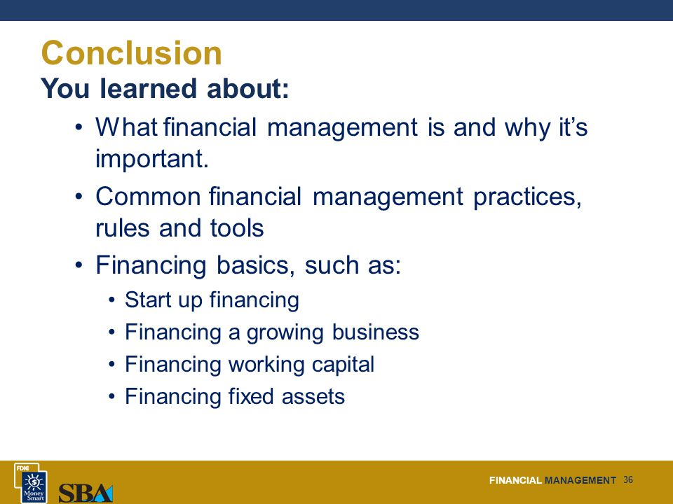 FINANCIAL MANAGEMENT 36 Conclusion You learned about: What financial management is and why it's important.