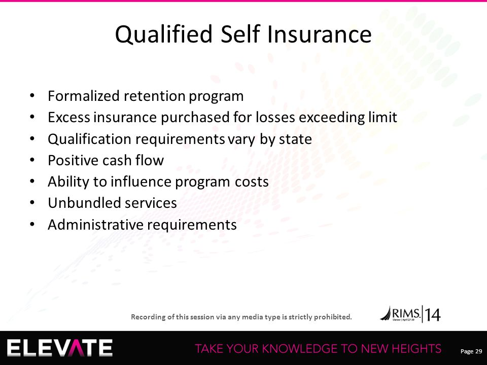 Page 29 Recording of this session via any media type is strictly prohibited. Qualified Self Insurance Formalized retention program Excess insurance pu