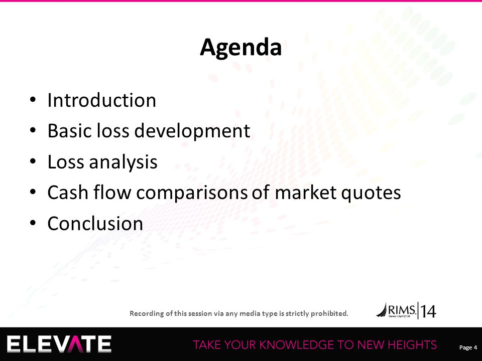 Page 4 Recording of this session via any media type is strictly prohibited. Agenda Introduction Basic loss development Loss analysis Cash flow compari