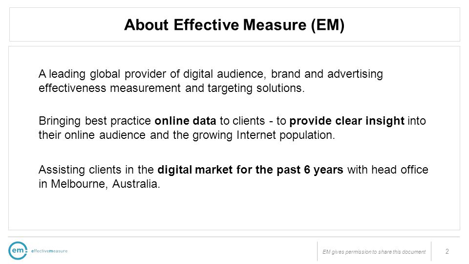 EM gives permission to share this document About Effective Measure (EM) 2 A leading global provider of digital audience, brand and advertising effecti