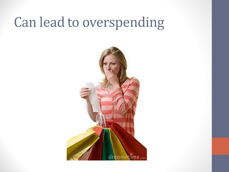 Can lead to overspending