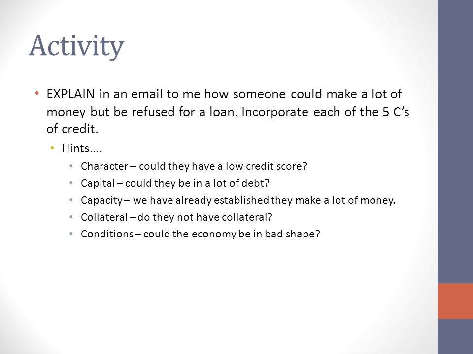 Activity EXPLAIN in an email to me how someone could make a lot of money but be refused for a loan.