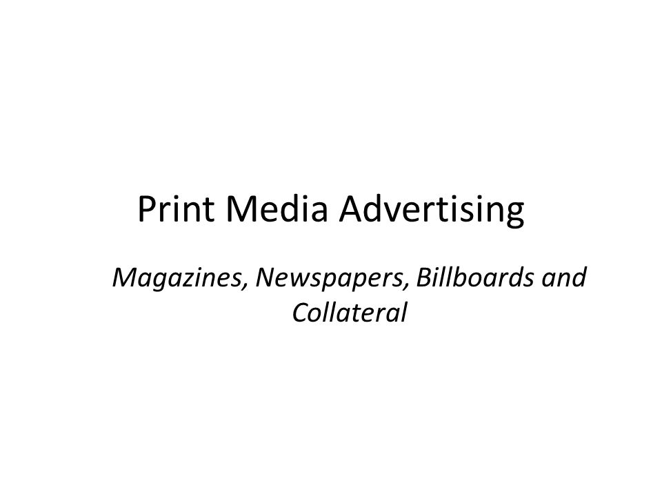 Print Media Advertising Magazines, Newspapers, Billboards and Collateral