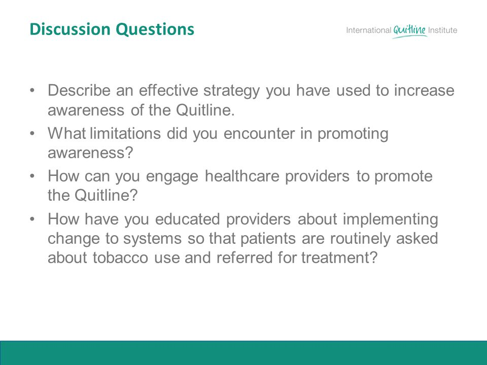 Discussion Questions Describe an effective strategy you have used to increase awareness of the Quitline. What limitations did you encounter in promoti