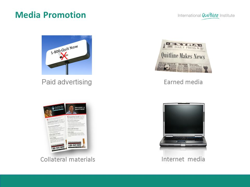 Media Promotion Paid advertising Collateral materials Internet media 1-800-Quit Now Earned media Quitline Makes News