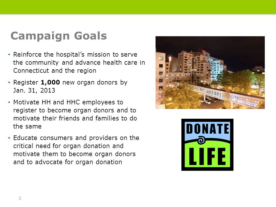 Our Staff, including Hartford Hospital and Hartford HealthCare employees Consumers and Community Members, who may not be aware of the need for donors or have been influenced by the inaccurate myths and misconceptions surrounding organ and tissue donation Healthcare providers, including physicians, nurses and mid-level who can help educate on the value and importance of organ donation Markets: Our Top Three Audiences 4 1,000 new donors