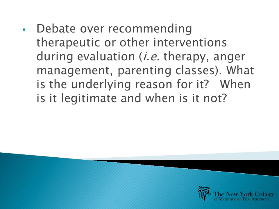  Debate over recommending therapeutic or other interventions during evaluation (i.e.