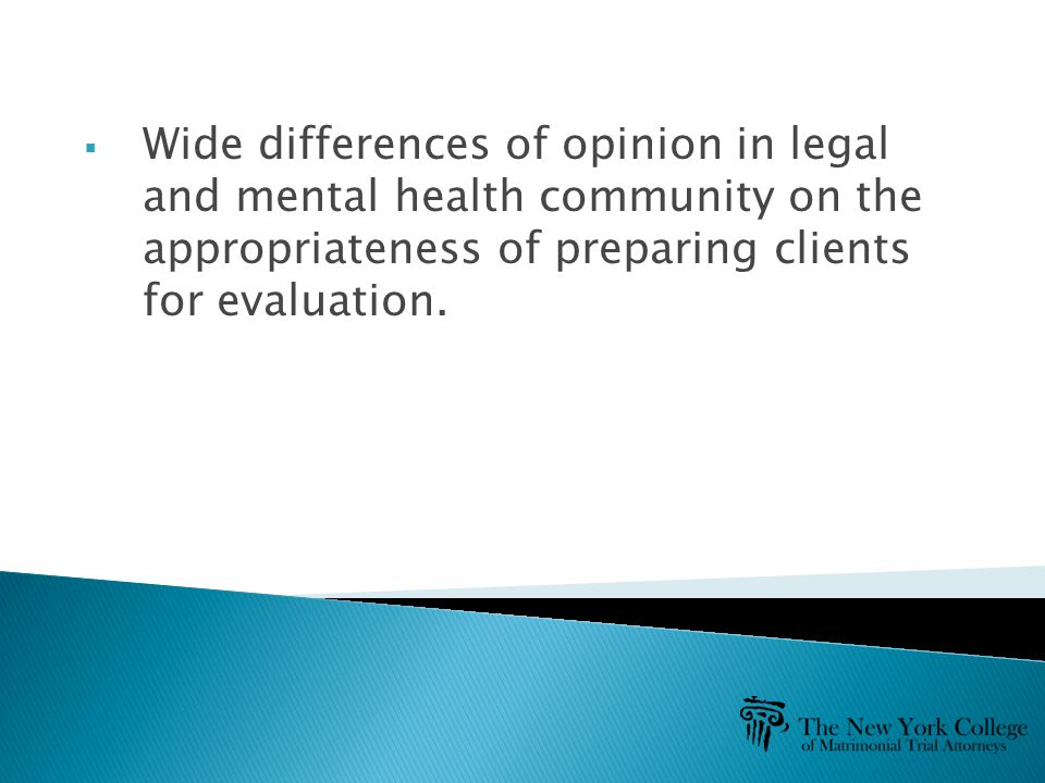  Wide differences of opinion in legal and mental health community on the appropriateness of preparing clients for evaluation.