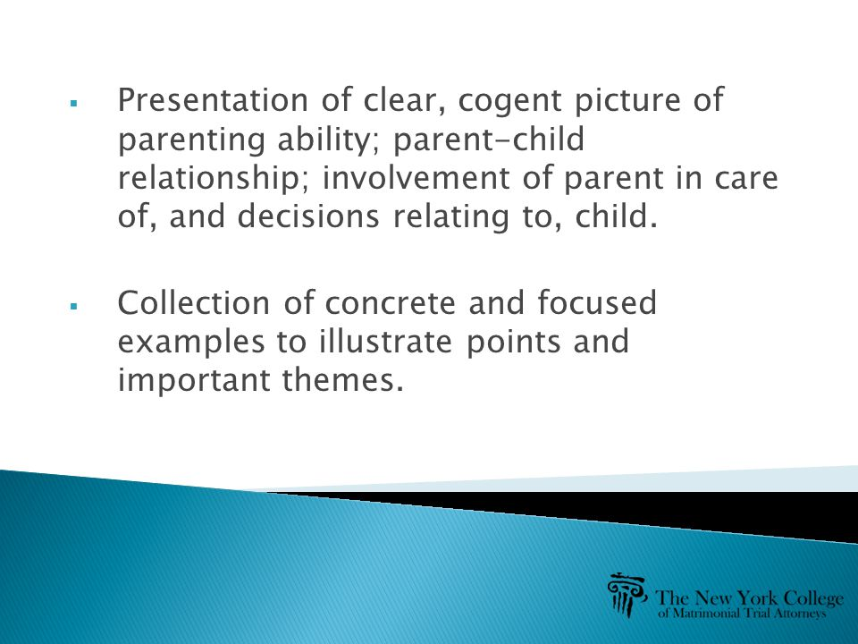  Presentation of clear, cogent picture of parenting ability; parent-child relationship; involvement of parent in care of, and decisions relating to, child.