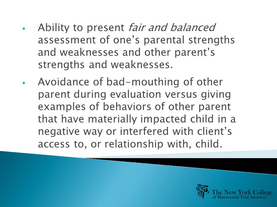  Ability to present fair and balanced assessment of one's parental strengths and weaknesses and other parent's strengths and weaknesses.