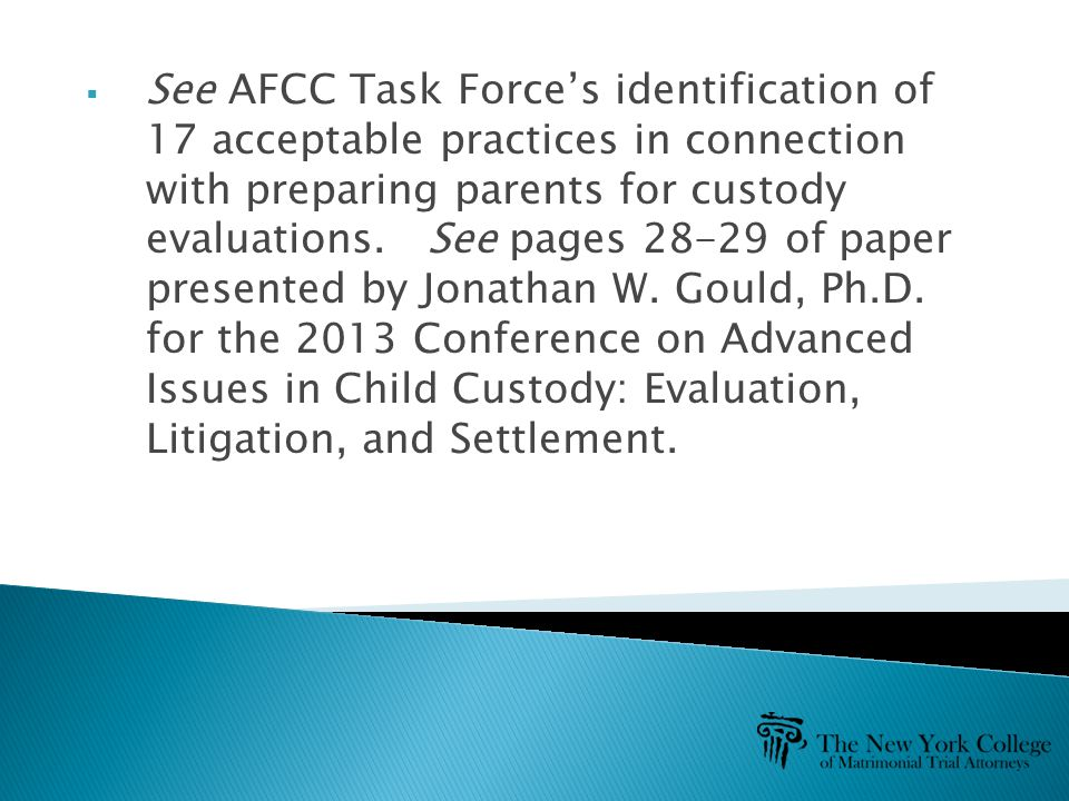  See AFCC Task Force's identification of 17 acceptable practices in connection with preparing parents for custody evaluations.