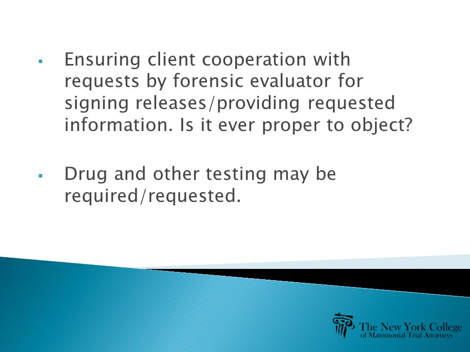  Ensuring client cooperation with requests by forensic evaluator for signing releases/providing requested information. Is it ever proper to object? 