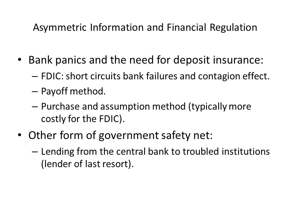 Bank panics and the need for deposit insurance: – FDIC: short circuits bank failures and contagion effect. – Payoff method. – Purchase and assumption