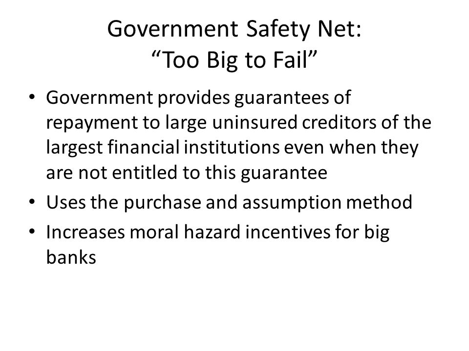 """Government Safety Net: """"Too Big to Fail"""" Government provides guarantees of repayment to large uninsured creditors of the largest financial institution"""