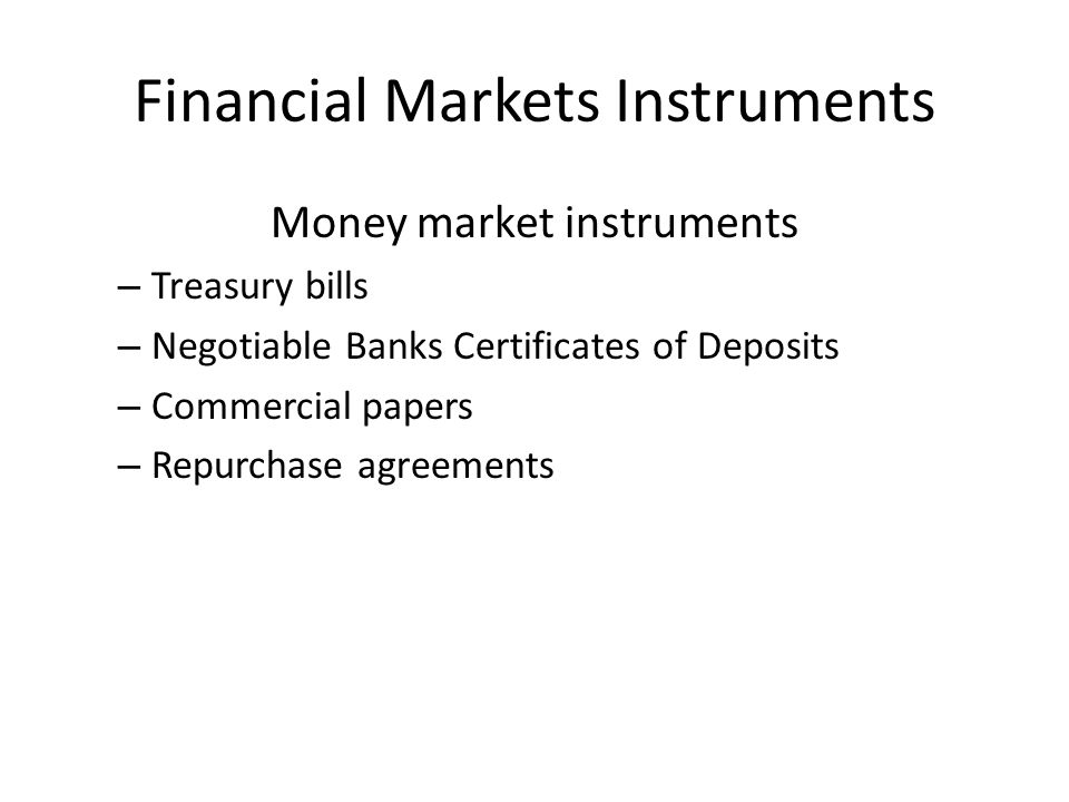 Financial Markets Instruments(cont'd) Capital Market Instruments – Stocks – Mortgages – Corporate bonds – Government securities – Local government bonds