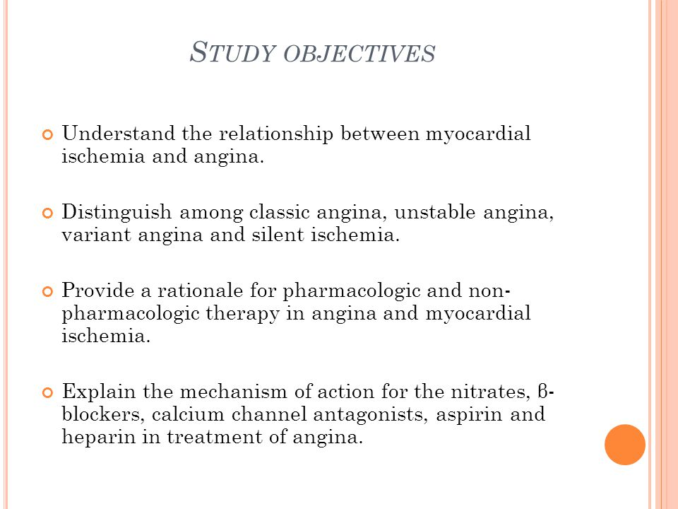 S TUDY OBJECTIVES Understand the relationship between myocardial ischemia and angina.