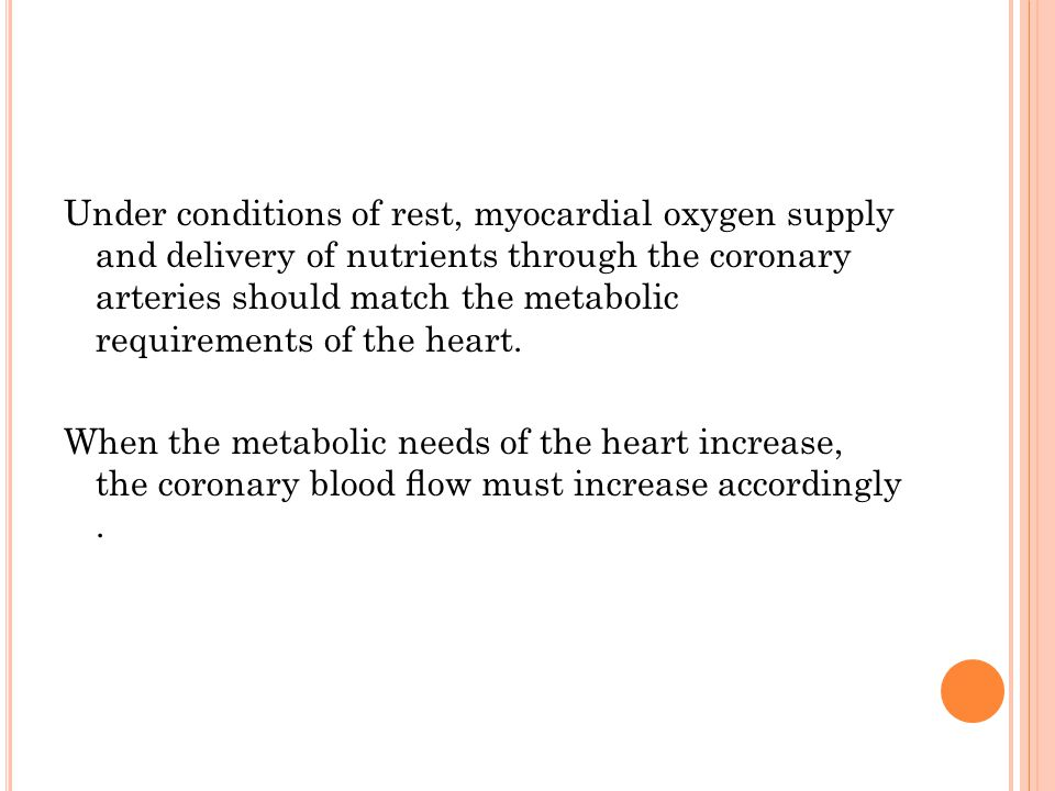 Under conditions of rest, myocardial oxygen supply and delivery of nutrients through the coronary arteries should match the metabolic requirements of the heart.